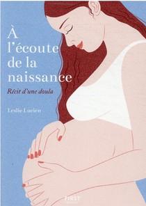 A L'ecoute De La Naissance : Recit D'une Doula