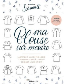 Ma Blouse Sur Mesure : Adapter A Sa Morphologie, Personnaliser A L'infini, Soigner Les Finitions