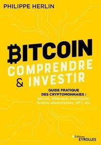 Bitcoin : Comprendre Et Investir - Guide Pratique Des Cryptomonnaies : Bitcoin, Ethereum, Finance De