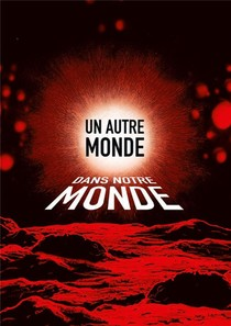 Evocation Contemporaine Du Realisme Fantastique T.2 ; Un Autre Monde///dans Notre Monde
