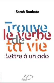 Trouve Le Verbe De Ta Vie ; Lettre A Un Ado