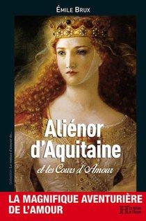 Alienor D'aquitaine : Et Les Cours D'amour