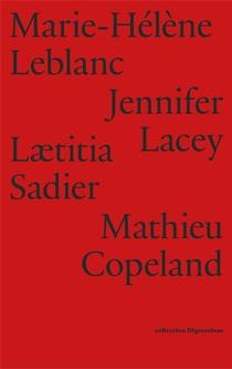 Mathieu Copeland, Marie-helene Leblanc, Jennifer Lacey, Laetitia Sadier