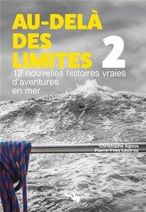 Au-dela Des Limites 2 : 12 Nouvelles Histoires Vraies D'aventures En Mer