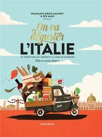 On Va Deguster L'italie ; Du Panettone Aux Spaghetti Al Ragu De Scorsese ; Tutta La Cucina Italiana