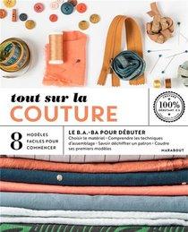 Tout Sur La Couture ; Le B.a.-ba Pour Debuter