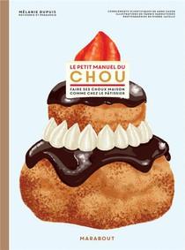 Le Petit Manuel Du Chou ; Faire Ses Choux Maison Comme Chez Le Patissier