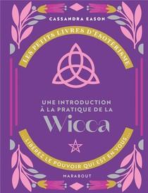 Les Petits Livres D'esoterisme ; Une Introduction A La Pratique De La Wicca