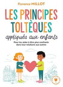 Les Principes Tolteques Appliques Aux Enfants : Pour Les Aider A Etre Plus Confiants Dans Leur Relation Aux Autres