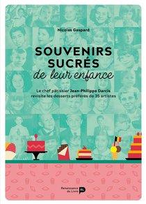 Souvenirs Sucres De Leur Enfance ; Le Chef Patissier Jean-philippe Darcis Revisite Les Desserts Preferes De 35 Artistes