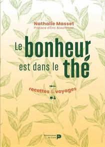 Le Bonheur Est Dans Le The ; Recettes & Voyages