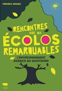 Rencontres Avec Des Ecolos Remarquables : L'environnement Avance Au Quotidien
