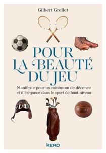 Pour La Beaute Du Jeu ; Manifeste Pour Un Minimum De Decence Et D'elegance Dans Le Sport De Haut Niveau