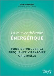 La Musicotherapie Energetique : Pour Retrouver Sa Frequence Vibratoire Originelle