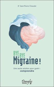 Bye Bye Migraine ! Une Seule Solution Pour Guerir : Comprendre