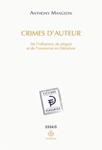 Crimes D'auteur - De L'influence, Du Plagiat Et De L'assassinat En Litterature