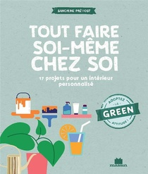 Tout Faire Soi-meme Chez Soi : Produits D'entretien, Petits Bricolages, Recettes, Jardin...