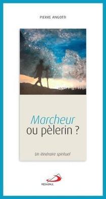 Marcheur Ou Pelerin : Un Itineraire Spirituel