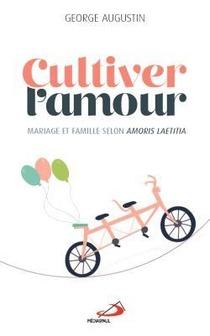 Cultiver L'amour : Mariage Et Famille Selon Amoris Laetitia