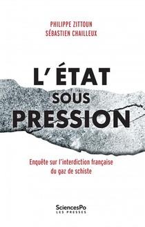 L'etat Sous Pression ; Enquete Sur L'interdiction Francaise Du Gaz De Schiste
