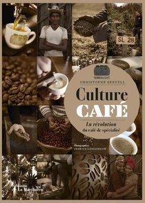 Culture Cafe ; La Revolution Du Cafe De Specialite