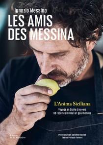 Les Amis Des Messina : L'anima Siciliana, Voyage En Sicile A Travers 60 Recettes Intimes Et Gourmandes