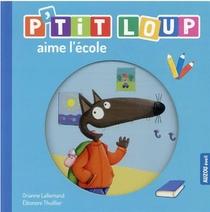 P'tit Loup Aime L'ecole