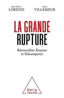 La Grande Rupture ; Reconcilier Keynes Et Schumpeter