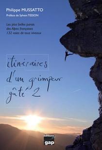 Itineraires D'un Grimpeur Gate T.2 : Les Plus Belles Parois Des Alpes Francaises (132 Voies Tous Niveaux)
