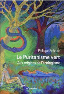 Le Puritanisme Vert : Aux Origines De L'ecologisme