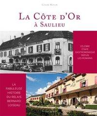 La Cote D'or A Saulieu,la Fabuleuse Histoire Du Relais Bernard Loiseau