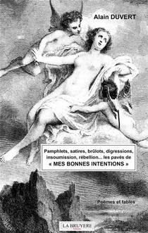 Pamphlets, Satires, Brulots, Digressions, Insoumission, Rebellions... Les Paves De Mes Bonnes Intentions