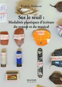 Sur Le Seuil : Modalites Plastiques D Ecriture Du Sonore Et Du Musical
