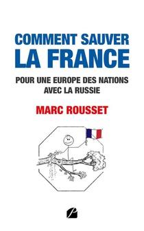 Comment Sauver La France : Pour Une Europe Des Nations Avec La Russie