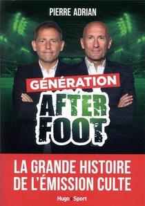 Generation After Foot : La Grande Histoire De L'emission Culte
