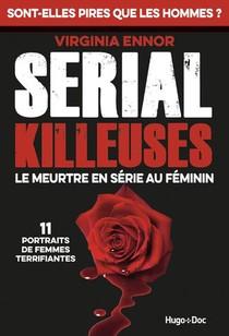 Serial Killeuses : Le Meurtre En Serie Au Feminin : 11 Portraits De Femmes Terrifiantes