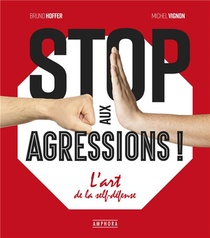 Stop Aux Agressions ! ; L'art De La Self-defense