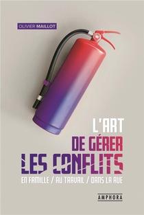 L'art De Gerer Les Conflits ; En Famille, Au Travail, Dans La Rue