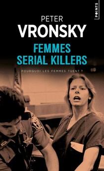 Femmes Serial Killers ; Pourquoi Les Femmes Tuent ?