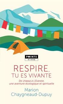 Respire, Tu Es Vivante : De Lhassa A L'everest, Une Aventure Ecologique Et Spirituelle