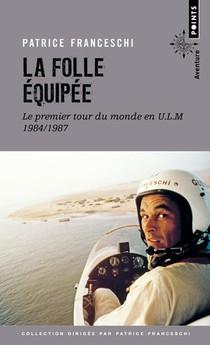 La Folle Equipee ; Le Premier Tour Du Monde En U.l.m., 1984-1987