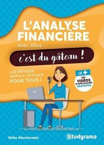 L'analyse Financiere Avec Alice, C'est Du Gateau ! Une Methode Simple Et Efficace Pour Tous