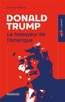 Donald Trump : Le Fossoyeur De L'amerique