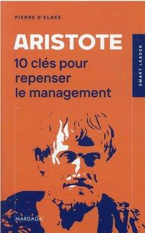 Aristote : 10 Cles Pour Repenser Le Management