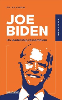 Joe Biden : Un Leadership Rassembleur
