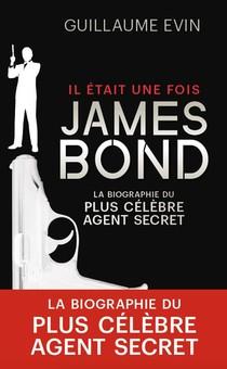 Il Etait Une Fois James Bond ; La Biographie Du Plus Celebre Agent Secret