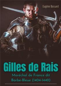 Gilles De Rais : Marechal De France Dit Barbe-bleue (1404-1440)