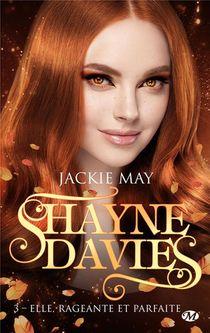 Shayne Davies T.3 ; Elle, Rageante Et Parfaite