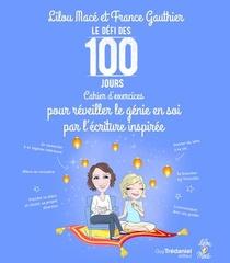 Le Defi Des 100 Jours ! ; Cahier D'exercices Pour Reveiller Le Genie En Soi Par L'ecriture Inspiree