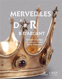 Merveilles D'or Et D'argent - Tresors Caches Et Savoir-faire De La Manche